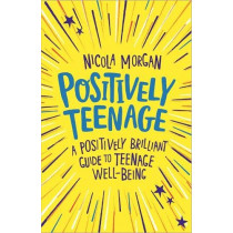 Positively Teenage: A positively brilliant guide to teenage well-being by Nicola Morgan, 9781445158143