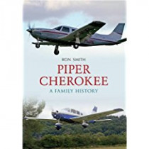 Piper Cherokee: A Family History by Ron Smith, 9781445608501