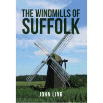 Windmills and Watermills of Suffolk by John Ling, 9781445664330