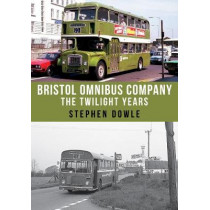 Bristol Omnibus Company: The Twilight Years by Stephen Dowle, 9781445673424