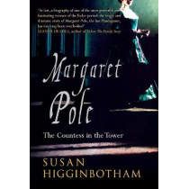 Margaret Pole: The Countess in the Tower by Susan Higginbotham, 9781445677156
