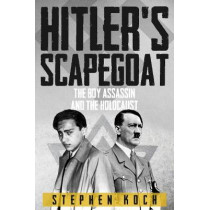 Hitler's Scapegoat: The Boy Assassin and the Holocaust by Stephen Koch, 9781445689500