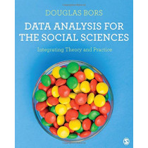 Data Analysis for the Social Sciences: Integrating Theory and Practice by Douglas Bors, 9781446298473