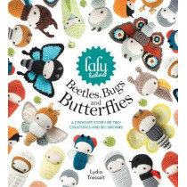 lalylala's Beetles, Bugs and Butterflies: A Crochet Story of Tiny Creatures and Big Dreams by Lydia Tresselt, 9781446306666