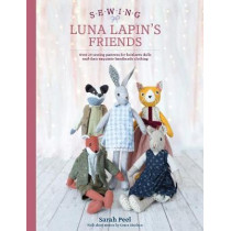 Sewing Luna Lapin's Friends: Over 20 sewing patterns for heirloom dolls and their exquisite handmade clothing by Sarah Peel, 9781446307014