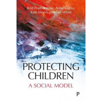 Protecting Children: A Social Model by Brid Featherstone, 9781447332756