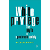 White Privilege: The Myth of a Post-Racial Society by Kalwant Bhopal, 9781447335979
