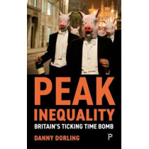 Peak Inequality: Britain's Ticking Time Bomb by Danny Dorling, 9781447349075