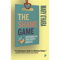 The Shame Game: Overturning the Toxic Poverty Narrative by Mary O'Hara, 9781447349266