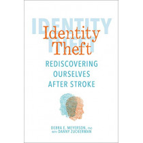 Identity Theft: Rediscovering Ourselves After Stroke by Debra E. Meyerson, 9781449496302