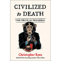 Civilized to Death: The Price of Progress by Christopher Ryan, 9781451659108