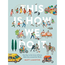 This Is How We Do It: One Day in the Lives of Seven Kids from around the World by Matt Lamothe, 9781452150185