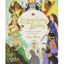 Legendary Ladies: 50 Goddesses to Empower and Inspire You by Ann Shen, 9781452163413