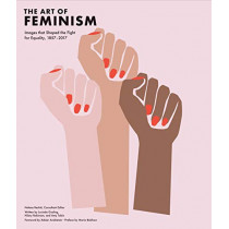 Art of Feminism: Images That Shaped the Fight for Equality, 1857-2017 (Art History Books, Feminist Books, Photography Gifts for Women, Women in History Books) by Helena Reckitt, 9781452169927