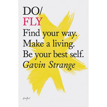 Do Fly: Find Your Way. Make a Living. Be Your Best Self. (Inspiring Books, Motivational Books, Self-Improvement Books) by Gavin Strange, 9781452171470