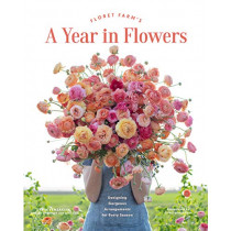 Floret Farm's A Year in Flowers by Erin Benzakein, 9781452172897