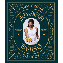 From Crook to Cook: Platinum Recipes from Tha Boss Dogg's Kitchen by Snoop Dogg, 9781452179612