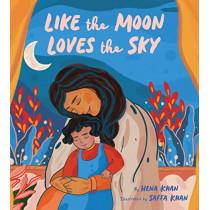 Like the Moon Loves the Sky by Hena Khan, 9781452180199