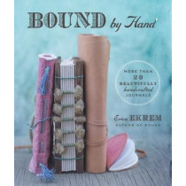 Bound by Hand: More Than 20 Beautifully Handcrafted Journals by Erica Ekrem, 9781454710554