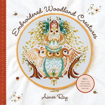 Embroidered Woodland Creatures: 50+ Iron-On Transfers Inspired by Nature by A. Ray, 9781454710578