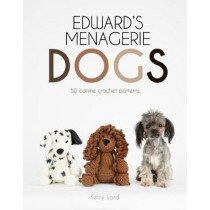 Edward's Menagerie: Dogs: 50 Canine Crochet Patterns by Kerry Lord, 9781454710707
