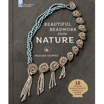 Beautiful Beadwork from Nature: 16 Stunning Jewelry Projects Inspired by the Natural World by Melissa Shippee, 9781454710776
