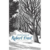 Selected Poems of Robert Frost: The Illustrated Edition by Robert Frost, 9781454929123