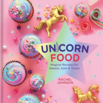 Unicorn Food: Magical Recipes for Sweets, Eats and Treats by Rachel Johnson, 9781454931294