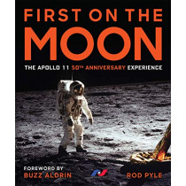 First on the Moon: The Apollo 11 50th Anniversary Experience by Rod Pyle, 9781454931973