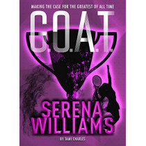 Serena Williams: Making the Case for the Greatest of All Time by Tami Charles, 9781454932017