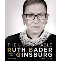 The Unstoppable Ruth Bader Ginsburg: American Icon by Antonia Felix, 9781454933328