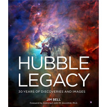 The Hubble Legacy: 30 Years of Discoveries and Images by Jim Bell, 9781454936220