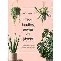 The Healing Power of Plants: The Hero Houseplants That Will Love You Back by Fran Bailey, 9781454936749
