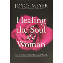 Healing the Soul of a Woman: How to Overcome Your Emotional Wounds by Joyce Meyer, 9781455560240