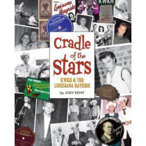 Louisiana Hayride and KWKH: Cradle of the Stars by Joey Kent, 9781455624454