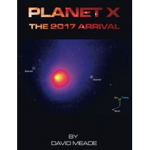 Planet X - The 2017 Arrival by David Meade, 9781456626921