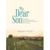 My Dear Son: Letters from John McDougall (Weaver), Isle of Lismore, Scotland, to His Son, John, in America by Margaret a Miller, 9781458218063