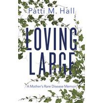 Loving Large: A Mother's Rare Disease Memoir by Patti M. Hall, 9781459746367