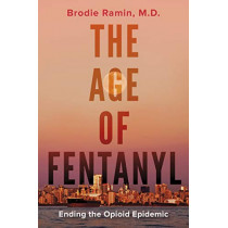 The Age of Fentanyl: Ending the Opioid Epidemic by Brodie Ramin, 9781459746701