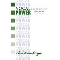Vocal Power: How to Develop Your Voice by Christina Kaya, 9781460005873