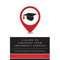A Guide to Choosing Your Children's Schools - & Monitoring Their School Experiences by Winifred Chinwendu Nweke, 9781460240359