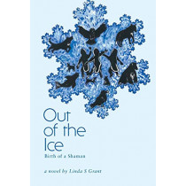 Out of the Ice: Birth of a Shaman by Linda S Grant, 9781460252178