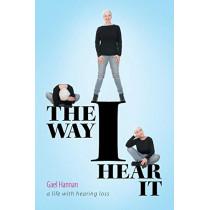 The Way I Hear It a Life with Hearing Loss by Gael Hannan, 9781460263648