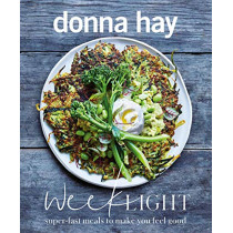 Week Light: Super-Fast Meals to Make You Feel Good by Donna Hay, 9781460758113