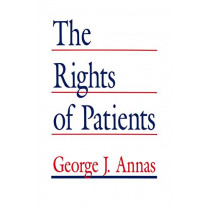 The Rights of Patients: The Basic ACLU Guide to Patient Rights by George J. Annas, 9781461267430