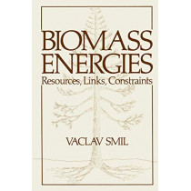 Biomass Energies: Resources, Links, Constraints by Vaclav Smil, 9781461336938