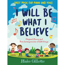 I Will Be What I Believe [book and CD] by Blake Gillette, 9781462120802