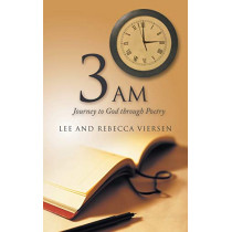 3 Am: Journey to God Through Poetry by Lee And Rebecca Viersen, 9781462408528