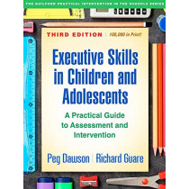 Executive Skills in Children and Adolescents, Third Edition: A Practical Guide to Assessment and Intervention by Peg Dawson, 9781462535316