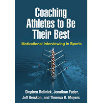 Coaching Athletes to Be Their Best: Motivational Interviewing in Sports by Stephen Rollnick, 9781462541263
